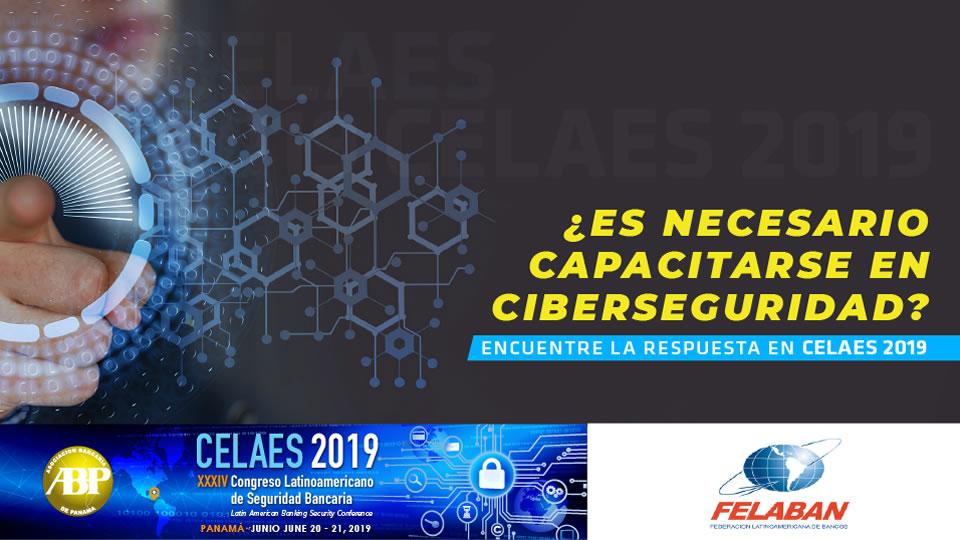 ¿Es necesario capacitarse en Ciberseguridad? Encuentre la respuesta en CELAES 2019
