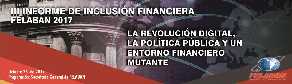III Informe de Inclusión Financiera - FELABAN 2017